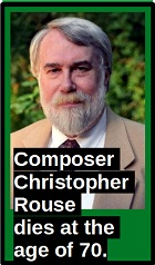 2019-09-23 Composer Christopher Rouse dies at the age of 70. - clicca qui